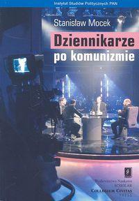 Dziennikarze po komunizmie Elita mediów w świetle badań społecznych - Stanisław Mocek | okładka