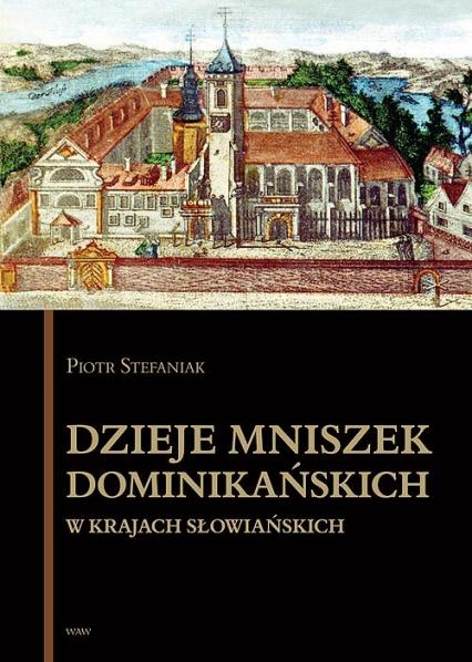 Dzieje mniszek dominikańskich w krajach słowiańskich - Piotr Stefaniak | okładka