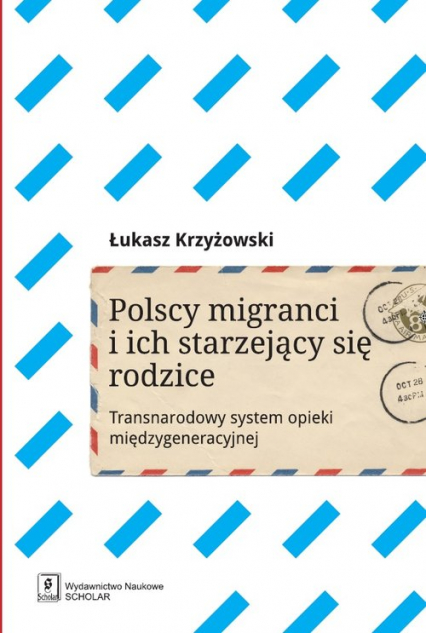 Polscy migranci i ich starzejący się rodzice Transnarodowy system opieki międzygeneracyjnej - Łukasz Krzyżowski | okładka