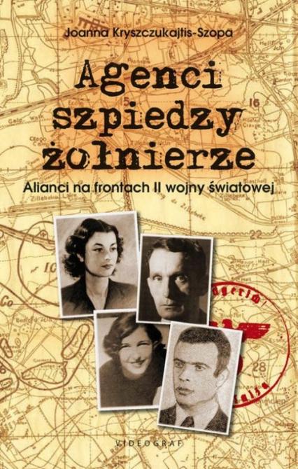 Agenci szpiedzy żołnierze Alianci na frontach II wojny światowej - Joanna Kryszczukajtis-Szopa   okładka