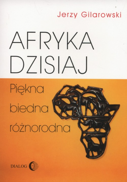 Afryka dzisiaj Piękna biedna różnorodna - Jerzy Gilarowski | okładka
