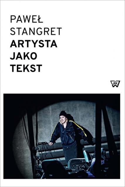 Artysta jako tekst Nowoczesna sztuka metatekstu - Paweł Stangret   okładka