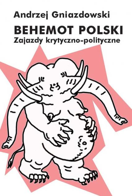 Behemot polski Zajazdy krytyczno-polityczne - Andrzej Gniazdowski | okładka