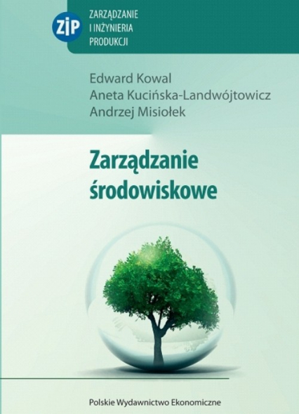 Zarządzanie środowiskowe - Kowal Edward, Kucińska-Landwójtowicz Aneta, Misiołek Andrzej | okładka