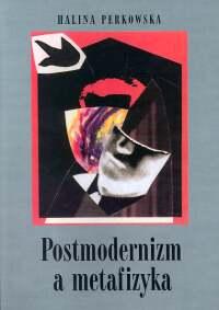 Postmodernizm a metafizyka - Halina Perkowska | okładka