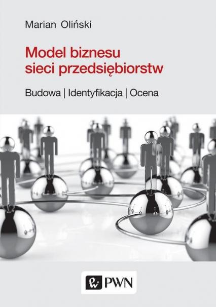 Model biznesu sieci przedsiębiorstw. Budowa, identyfikacja, ocena - Marian Oliński   okładka