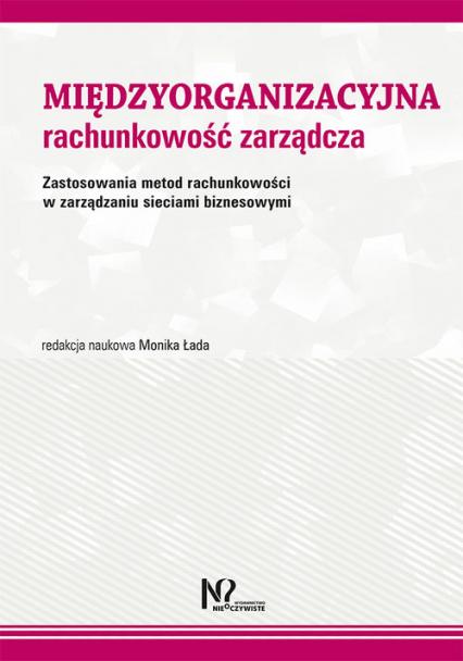 Międzyorganizacyjna rachunkowość zarządcza Zastosowania metod rachunkowości w zarządzaniu sieciami biznesowymi -  | okładka