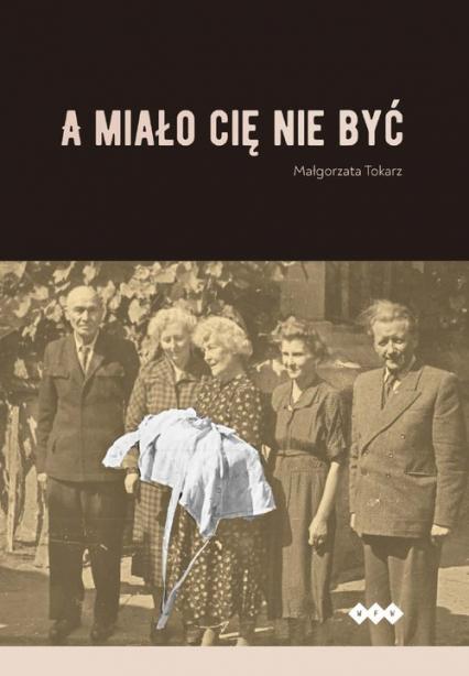A miało cię nie być - Małgorzata Tokarz | okładka