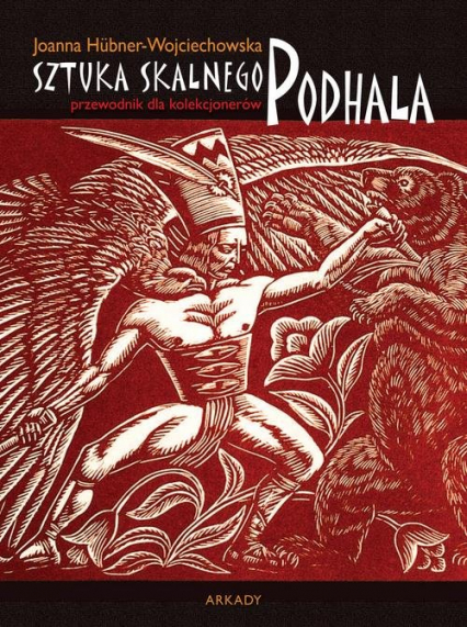Przewodnik dla kolekcjonerów Sztuka Skalnego Podhala - Joanna Hübner-Wojciechowska | okładka