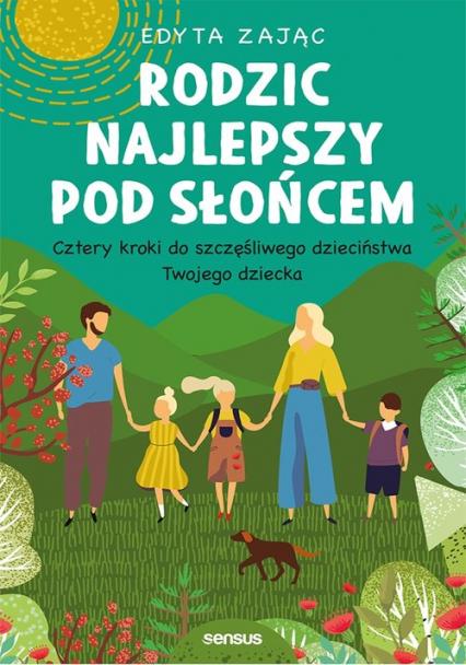 Rodzic najlepszy pod słońcem Cztery kroki do szczęśliwego dzieciństwa Twojego dziecka - Edyta Zając | okładka