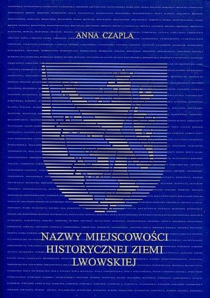 Nazwy miejscowości historycznej ziemi lwowskiej - Anna Czapla | okładka