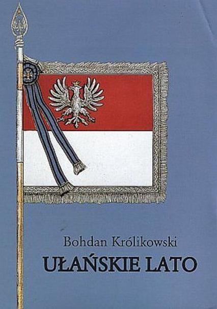 Ułańskie lato - Bohdan Królikowski | okładka