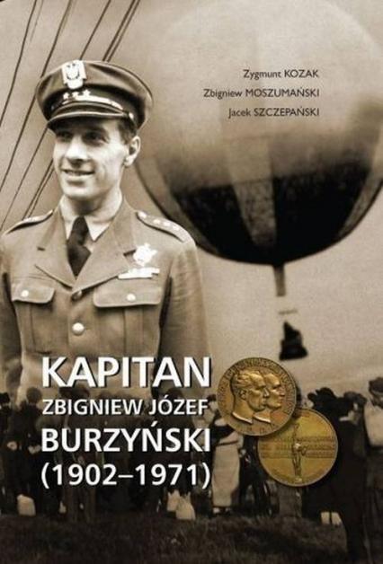 Kapitan Zbigniew Józef Burzyński (1902-1971) - Kozak Zygmunt, Moszumański Zbigniew, Szczepański Jacek | okładka