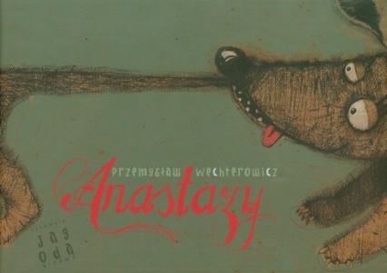 Anastazy - Przemysław Wechterowicz | okładka
