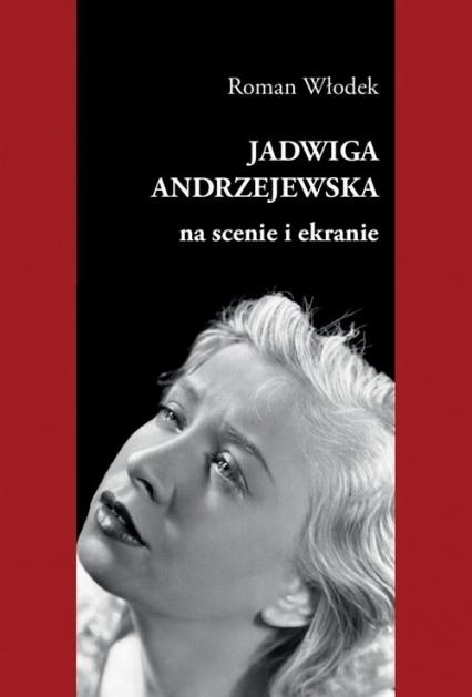 Jadwiga Andrzejewska na scenie i ekranie - Roman Włodek   okładka
