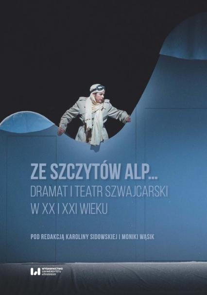 Ze szczytów Alp... Dramat i teatr szwajcarski w XX i XXI wieku -  | okładka