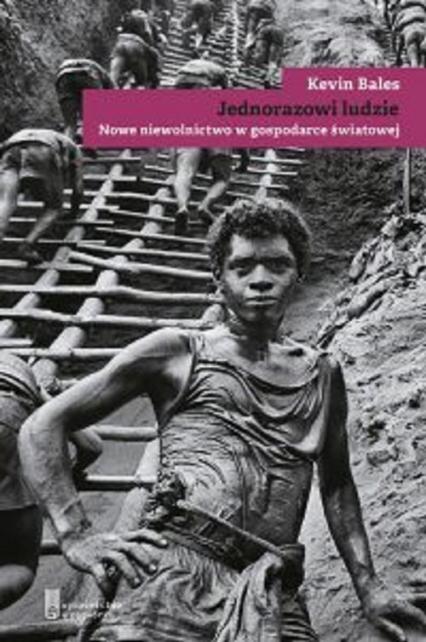 Jednorazowi ludzie Nowe niewolnictwo w gospodarce światowej - Kevin Bales | okładka