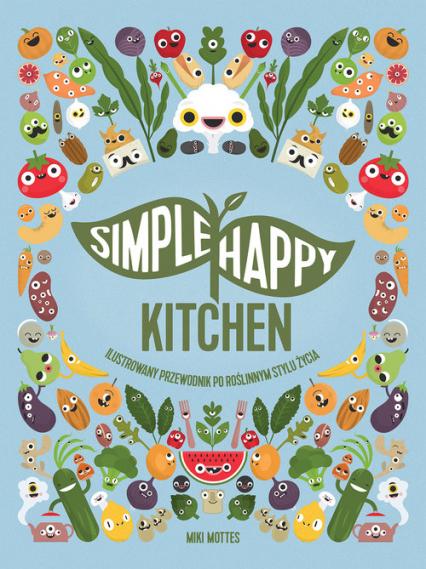 Simple Happy Kitchen ilustrowany przewodnik po roślinnym stylu życia - Miki Mottes | okładka