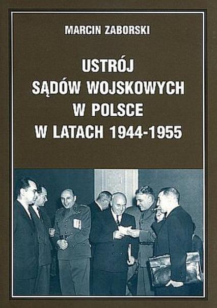 Ustrój sądów wojskowych w Polsce w latach 1944-1955 - Marcin Zaborski | okładka