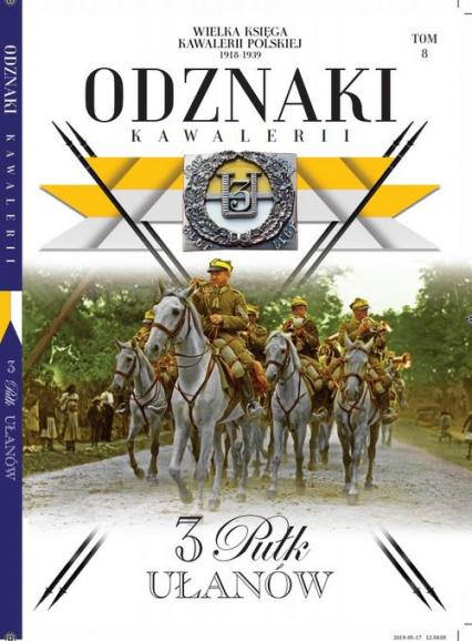 Wielka Księga Kawalerii Polskiej Odznaki Kawalerii t.8 /K/ 3 Pułk Ułanów - zbiorowe opracowanie | okładka