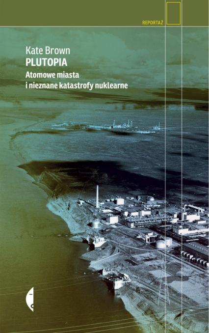 Plutopia Atomowe miasta i nieznane katastrofy nuklearne - Kate Brown | okładka