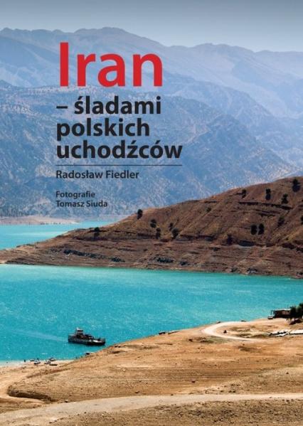 Iran śladami polskich uchodźców - Radosław Fiedler   okładka