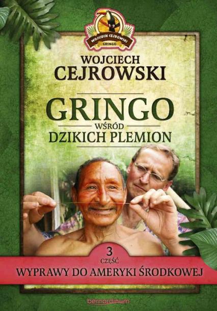 Gringo wśród dzikich plemion. Część 3 Wyprawy do Ameryki Środkowej - Wojciech Cejrowski   okładka