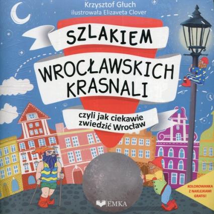 Szlakiem wrocławskich krasnali, czyli jak ciekawie zwiedzić Wrocław + kolorowanka - Krzysztof Głuch | okładka