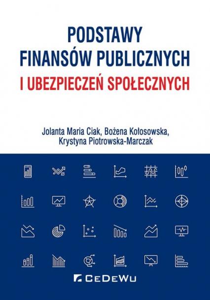 Podstawy finansów publicznych i ubezpieczeń społecznych - Ciak Jolanta Maria, Kołosowska Bożena, Piotrowska-Marczak Krystyna | okładka