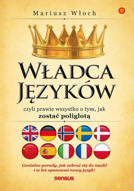 Władca Języków czyli prawie wszystko o tym, jak zostać poliglotą - Mariusz Włoch | okładka