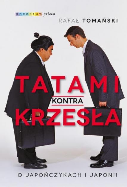 Tatami kontra krzesła O Japończykach i Japonii - Rafał Tomański | okładka