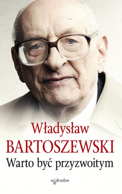 Warto być przyzwoitym - Władysław Bartoszewski   okładka