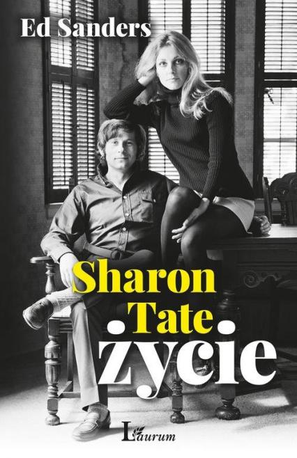Sharon Tate Życie - Ed Sanders | okładka