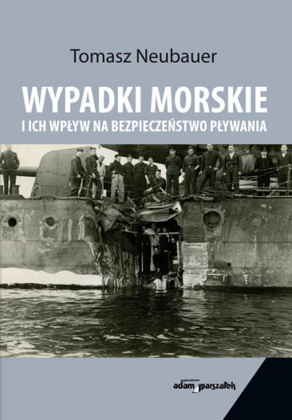 Wypadki morskie i ich wpływ na bezpieczeństwo pływania - Tomasz Neubauer   okładka