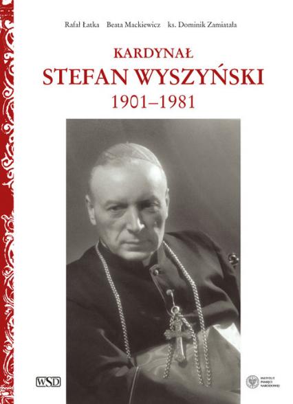 Kardynał Stefan Wyszyński - Łatka Rafał, Mackiewicz Beata, Zamiatała Domi | okładka