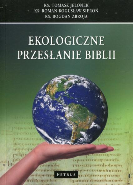 Ekologiczne przesłanie Biblii - Jelonek Tomasz, Sieroń Roman Bogusław, Zbroja Bogdan   okładka