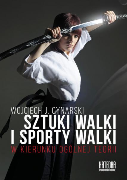 Sztuki walki i sporty walki W kierunku ogólnej teorii - Cynarski Wojciech J.   okładka