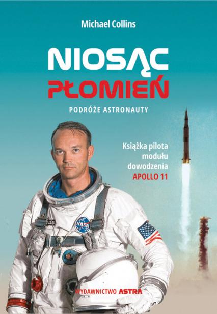 Niosąc Płomień Podróże astronauty - Michael Collins | okładka
