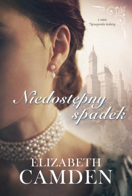 Niedostępny spadek Nowojorskie kobiety #1 - Elizabeth Camden   okładka
