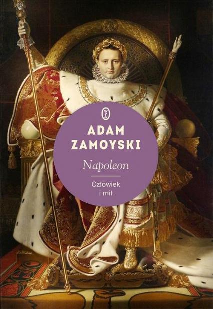 Napoleon Człowiek i mit - Adam Zamoyski | okładka