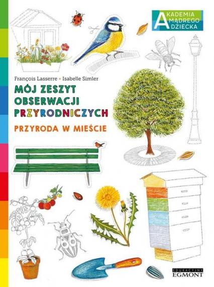 Przyroda w mieście Mój zeszyt obserwacji przyrodniczych AMD - Francois Lasserre | okładka