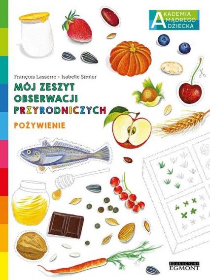 Mój zeszyt obserwacji przyrodniczych Pożywienie - Francois Lasserre | okładka