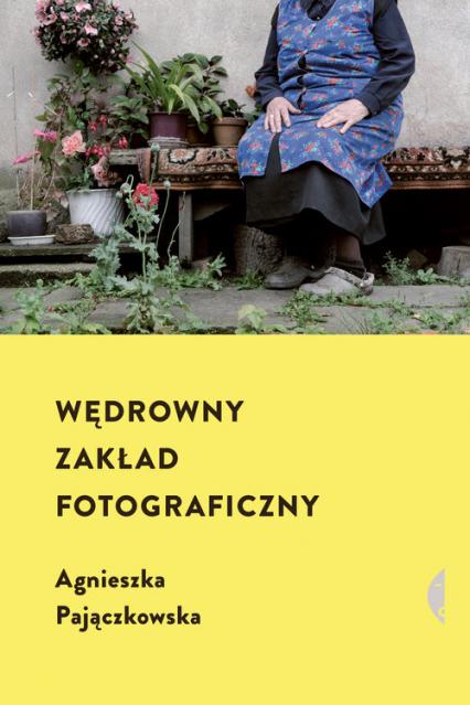 Wędrowny zakład fotograficzny - Agnieszka Pajączkowska | okładka