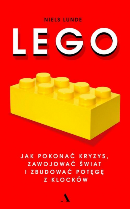 Lego. Jak pokonać kryzys, zawojować świat i zbudować potęgę z klocków - Niels Lunde | okładka