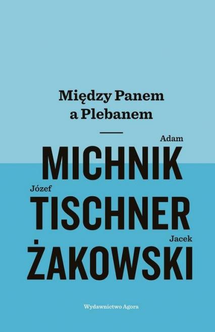 Między Panem a Plebanem - Michnik Adam, Tischner Józef, Żakowski Jacek | okładka