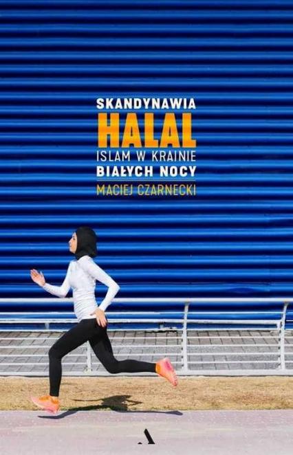 Skandynawia HALAL. Islam w krainie białych nocy - Maciej Czarnecki | okładka
