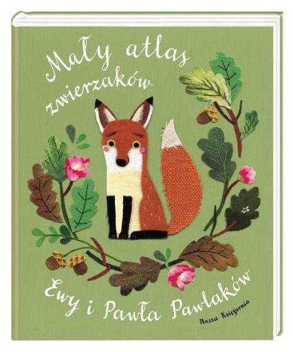 Mały atlas zwierzaków Ewy i Pawła Pawlaków - Kozyra-Pawlak Ewa, Pawlak Paweł | okładka