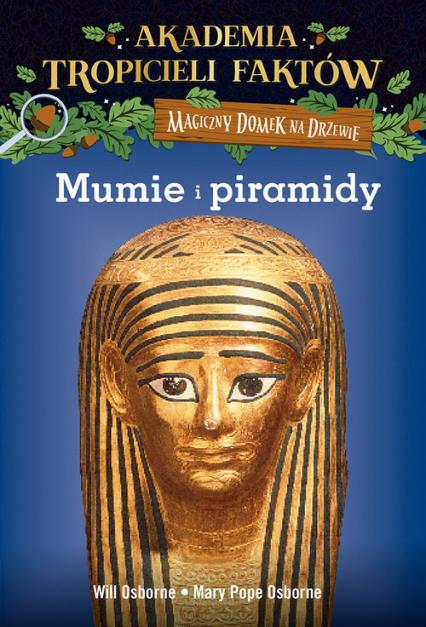 Akademia Tropicieli Faktów Mumie i piramidy - Will Osborne, Mary Pope Osborne | okładka