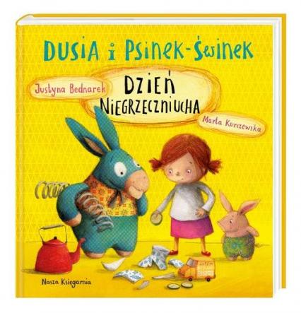Dusia i Psinek-Świnek. Dzień Niegrzeczniucha - Justyna Bednarek | okładka