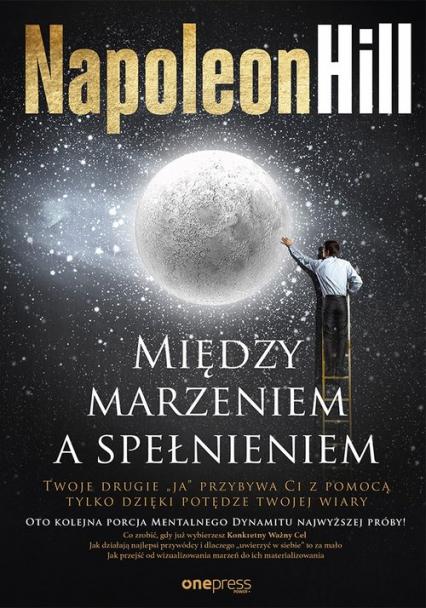Między marzeniem a spełnieniem - Napoleon Hill | okładka